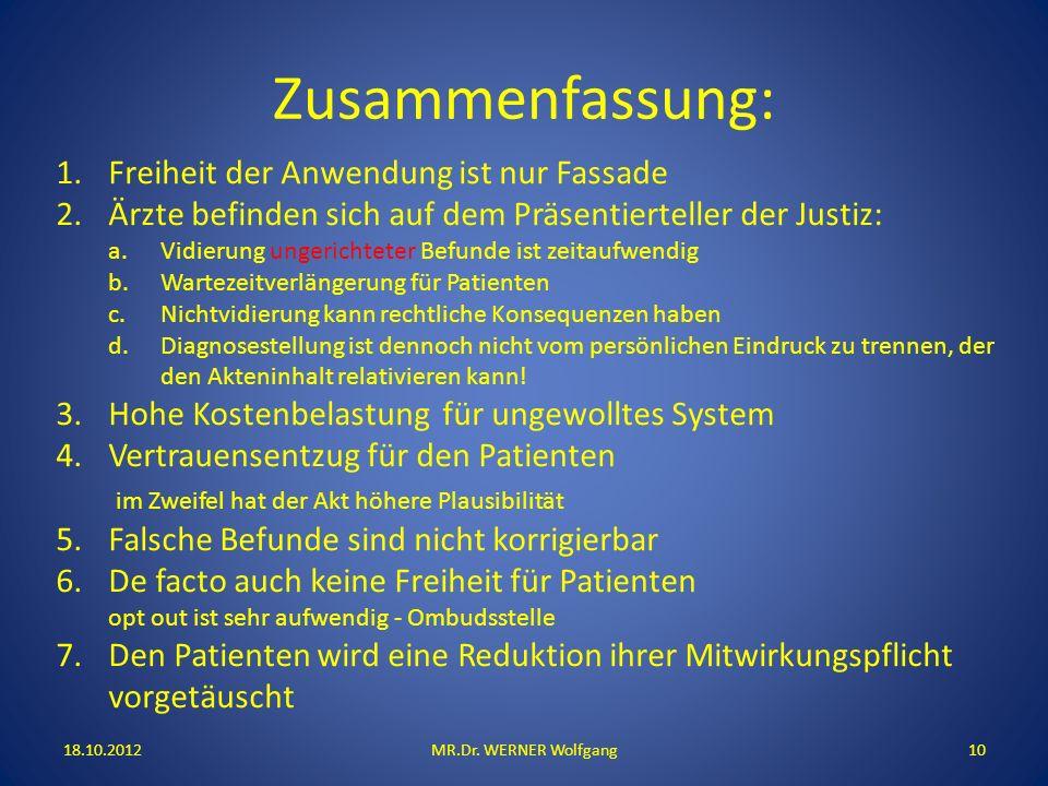 Zusammenfassung: 18.10.2012MR.Dr. WERNER Wolfgang10 1.Freiheit der Anwendung ist nur Fassade 2.Ärzte befinden sich auf dem Präsentierteller der Justiz