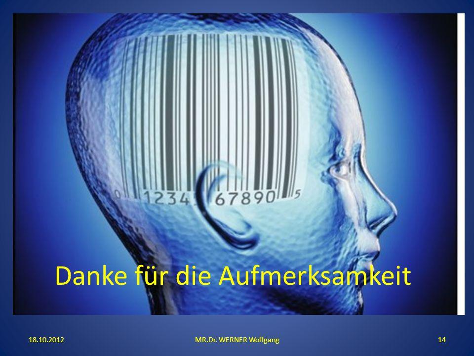 18.10.2012MR.Dr. WERNER Wolfgang14 Danke für die Aufmerksamkeit