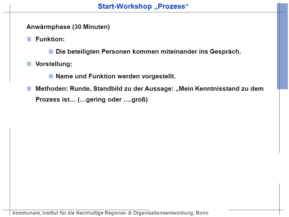kommunare, Institut für die Nachhaltige Regional- & Organisationsentwicklung, Bonn Start-Workshop Prozess Anwärmphase (30 Minuten) Funktion: Die betei