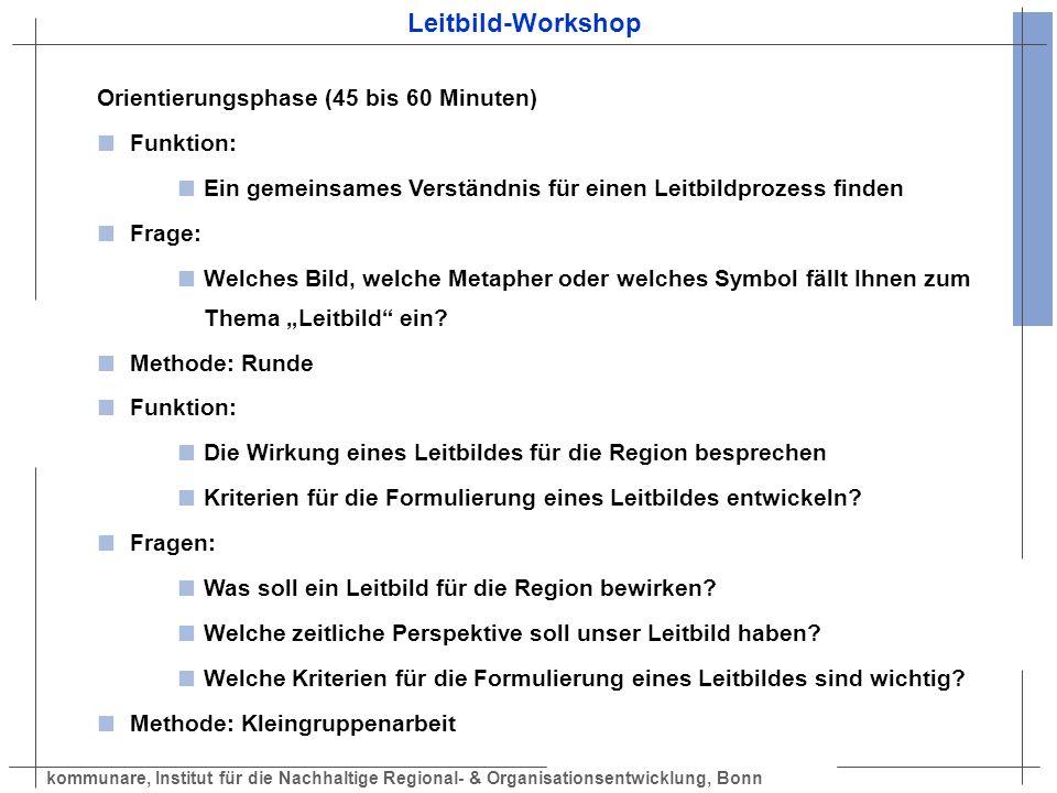 kommunare, Institut für die Nachhaltige Regional- & Organisationsentwicklung, Bonn Leitbild-Workshop Orientierungsphase (45 bis 60 Minuten) Funktion: