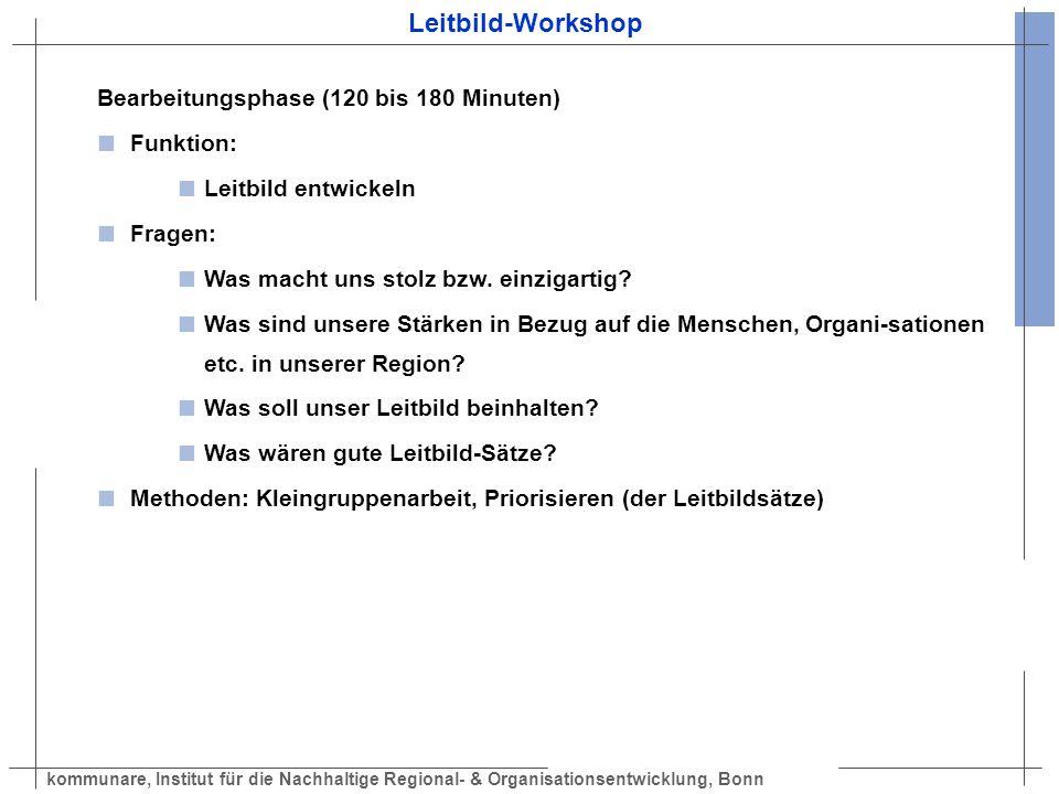 kommunare, Institut für die Nachhaltige Regional- & Organisationsentwicklung, Bonn Leitbild-Workshop Bearbeitungsphase (120 bis 180 Minuten) Funktion: