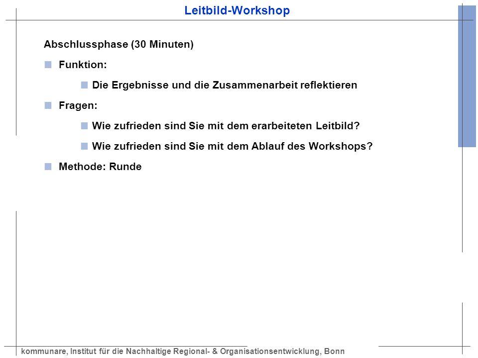 kommunare, Institut für die Nachhaltige Regional- & Organisationsentwicklung, Bonn Leitbild-Workshop Abschlussphase (30 Minuten) Funktion: Die Ergebni