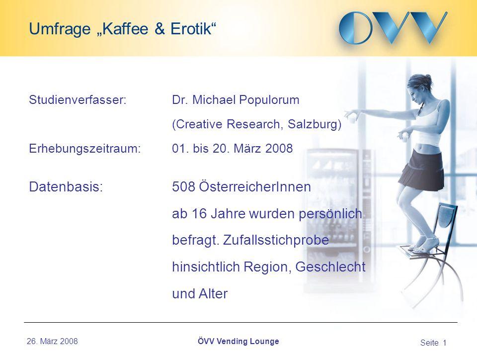 26. März 2008 Seite 1 Umfrage Kaffee & Erotik ÖVV Vending Lounge Studienverfasser: Dr.