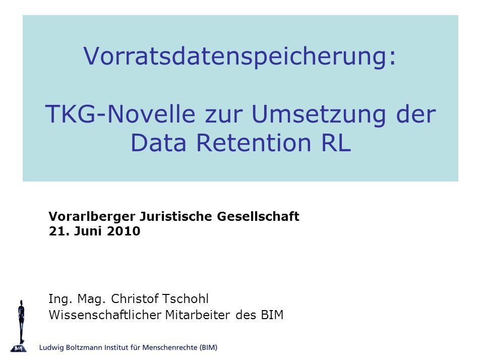 Vorratsdatenspeicherung: TKG-Novelle zur Umsetzung der Data Retention RL Vorarlberger Juristische Gesellschaft 21. Juni 2010 Ing. Mag. Christof Tschoh