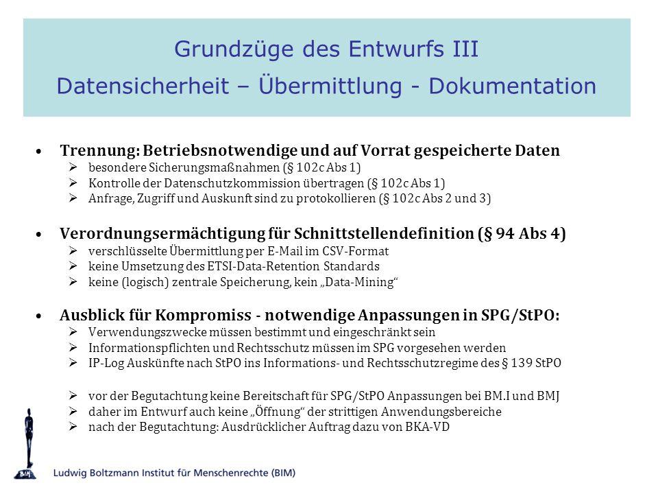 Trennung: Betriebsnotwendige und auf Vorrat gespeicherte Daten besondere Sicherungsmaßnahmen (§ 102c Abs 1) Kontrolle der Datenschutzkommission übertr