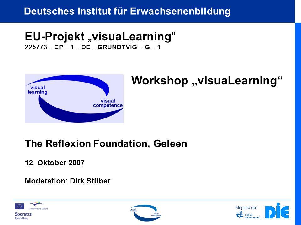 Mitglied der Deutsches Institut für Erwachsenenbildung EU-Projekt visuaLearning 225773 – CP – 1 – DE – GRUNDTVIG – G – 1 Workshop visuaLearning The Reflexion Foundation, Geleen 12.