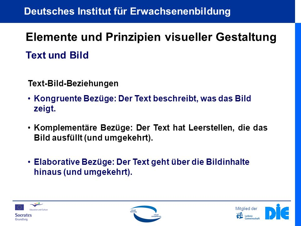 Mitglied der Deutsches Institut für Erwachsenenbildung Elemente und Prinzipien visueller Gestaltung Text und Bild Text-Bild-Beziehungen Kongruente Bezüge: Der Text beschreibt, was das Bild zeigt.