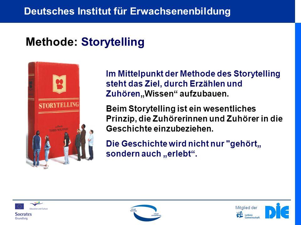 Mitglied der Deutsches Institut für Erwachsenenbildung Methode: Storytelling Im Mittelpunkt der Methode des Storytelling steht das Ziel, durch Erzählen und ZuhörenWissen aufzubauen.