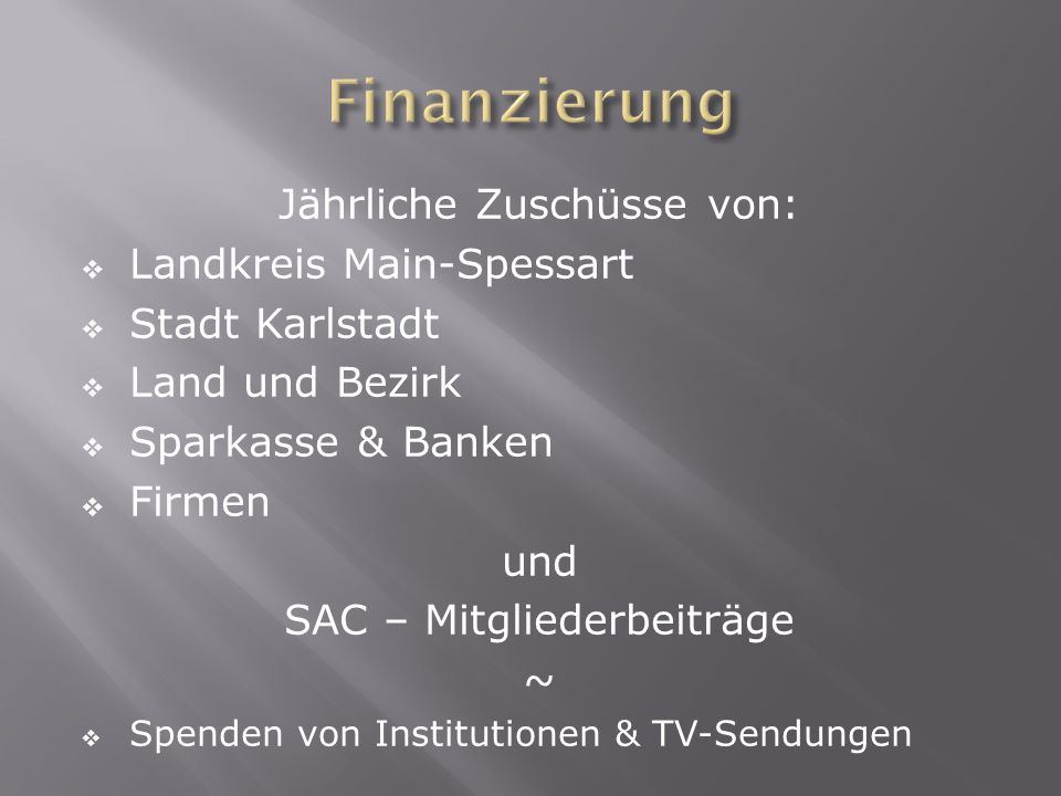 Jährliche Zuschüsse von: Landkreis Main-Spessart Stadt Karlstadt Land und Bezirk Sparkasse & Banken Firmen und SAC – Mitgliederbeiträge ~ Spenden von Institutionen & TV-Sendungen