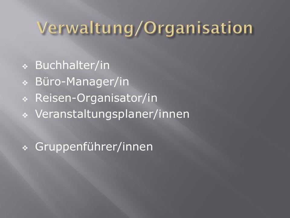 Buchhalter/in Büro-Manager/in Reisen-Organisator/in Veranstaltungsplaner/innen Gruppenführer/innen
