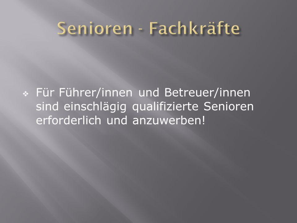 Für Führer/innen und Betreuer/innen sind einschlägig qualifizierte Senioren erforderlich und anzuwerben!