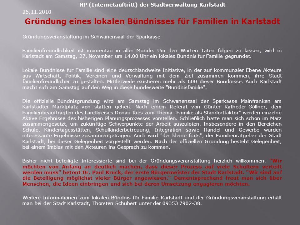 HP (Internetauftritt) der Stadtverwaltung Karlstadt 25.11.2010 Gründung eines lokalen Bündnisses für Familien in Karlstadt Gründungsveranstaltung im Schwanensaal der Sparkasse Familienfreundlichkeit ist momentan in aller Munde.