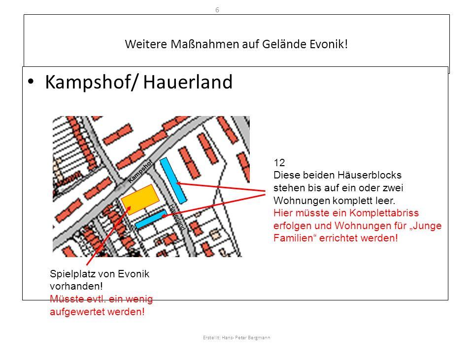 Weitere Maßnahmen auf Gelände Evonik! Kampshof/ Hauerland 12 Diese beiden Häuserblocks stehen bis auf ein oder zwei Wohnungen komplett leer. Hier müss