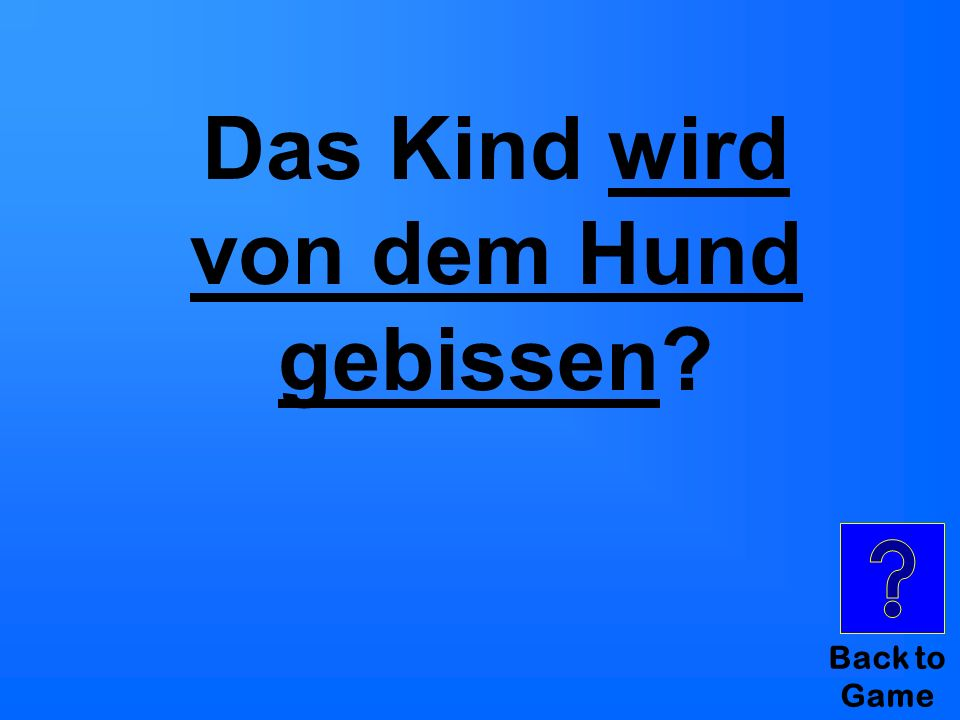 Category IV for $400 Aktiv: Der Hund bei βt das Kind. Ist das im Passiv …?