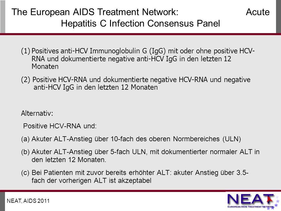 (1)Positives anti-HCV Immunoglobulin G (IgG) mit oder ohne positive HCV- RNA und dokumentierte negative anti-HCV IgG in den letzten 12 Monaten (2) Positive HCV-RNA und dokumentierte negative HCV-RNA und negative anti-HCV IgG in den letzten 12 Monaten Alternativ: Positive HCV-RNA und: (a)Akuter ALT-Anstieg über 10-fach des oberen Normbereiches (ULN) (b)Akuter ALT-Anstieg über 5-fach ULN, mit dokumentierter normaler ALT in den letzten 12 Monaten.