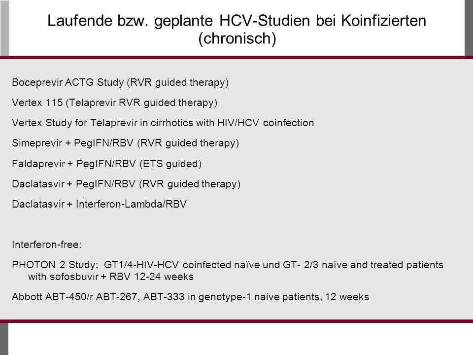 Laufende bzw. geplante HCV-Studien bei Koinfizierten (chronisch) Boceprevir ACTG Study (RVR guided therapy) Vertex 115 (Telaprevir RVR guided therapy)