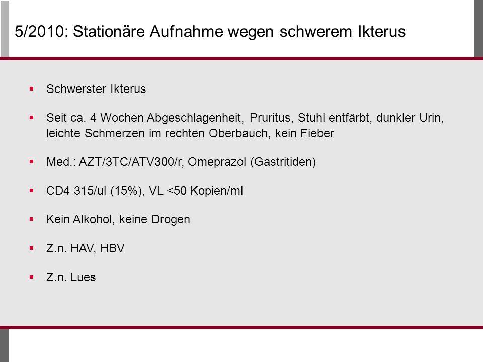 5/2010: Stationäre Aufnahme wegen schwerem Ikterus Schwerster Ikterus Seit ca.
