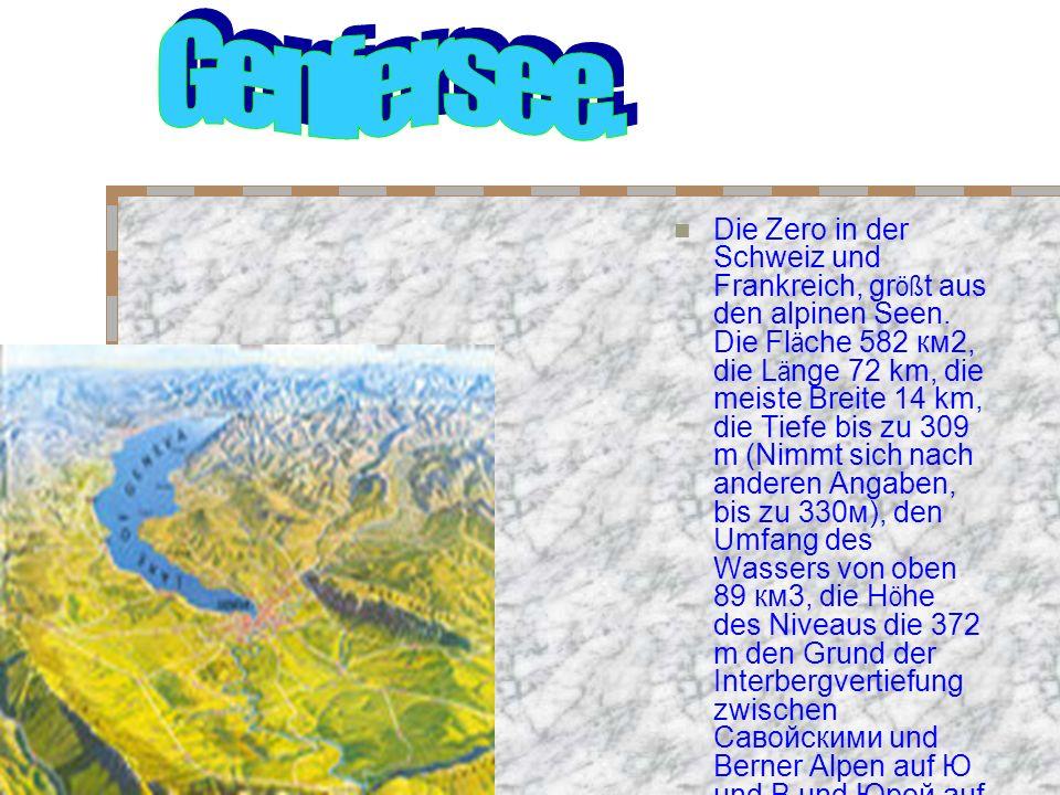 Die Zero in der Schweiz und Frankreich, gr öß t aus den alpinen Seen.