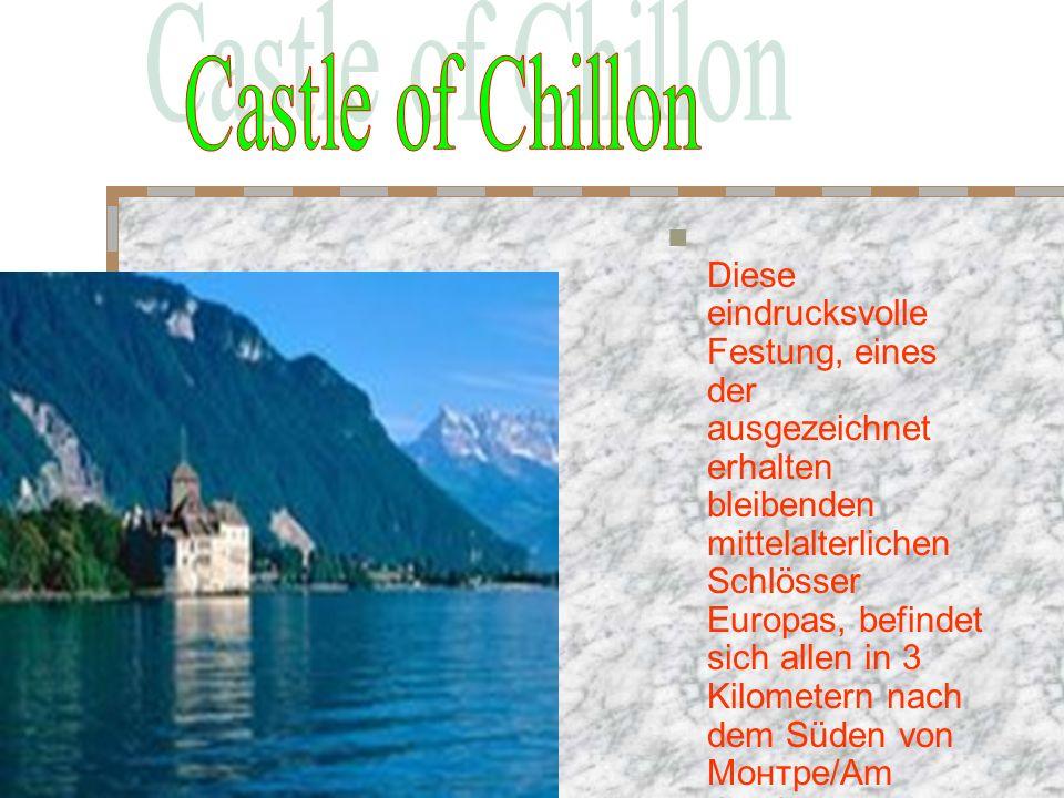 Diese eindrucksvolle Festung, eines der ausgezeichnet erhalten bleibenden mittelalterlichen Schlösser Europas, befindet sich allen in 3 Kilometern nach dem Süden von Монтре/Am Genfsee