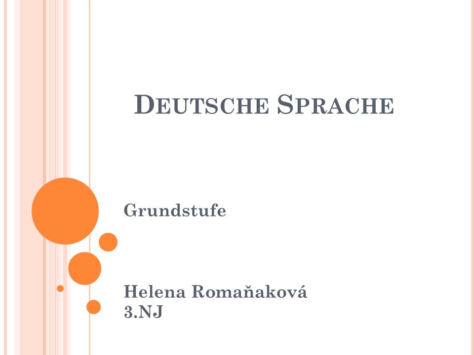 D EUTSCHE S PRACHE Grundstufe Helena Romaňaková 3.NJ