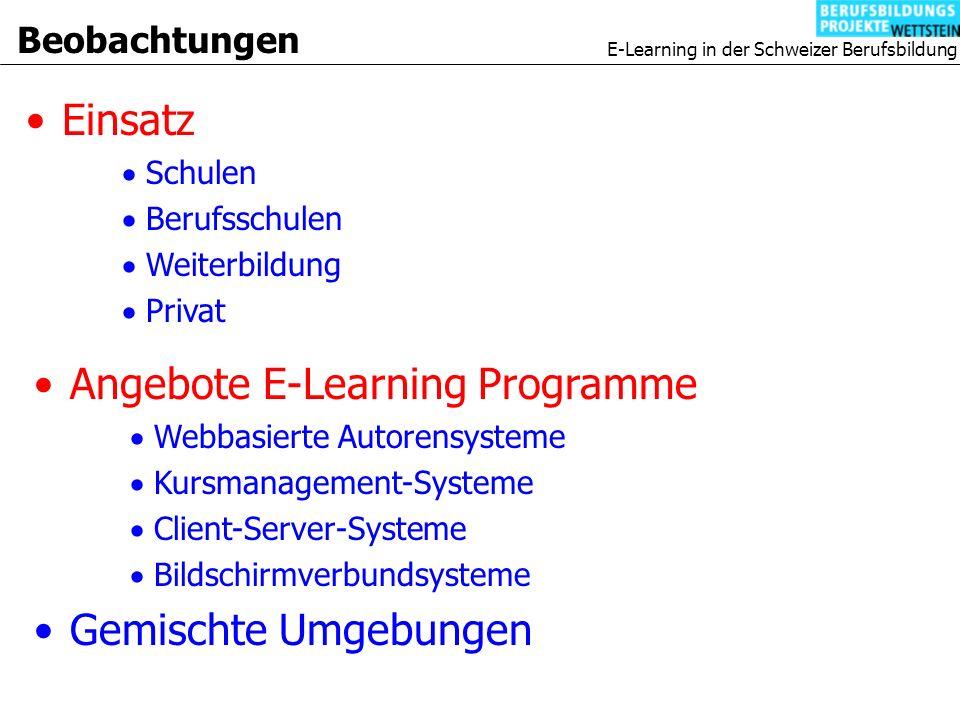 E-Learning in der Schweizer Berufsbildung Beobachtungen Einsatz Schulen Berufsschulen Weiterbildung Privat Angebote E-Learning Programme Webbasierte Autorensysteme Kursmanagement-Systeme Client-Server-Systeme Bildschirmverbundsysteme Gemischte Umgebungen