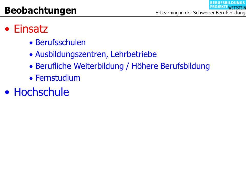 E-Learning in der Schweizer Berufsbildung Beobachtungen Einsatz Berufsschulen Ausbildungszentren, Lehrbetriebe Berufliche Weiterbildung / Höhere Berufsbildung Fernstudium Hochschule