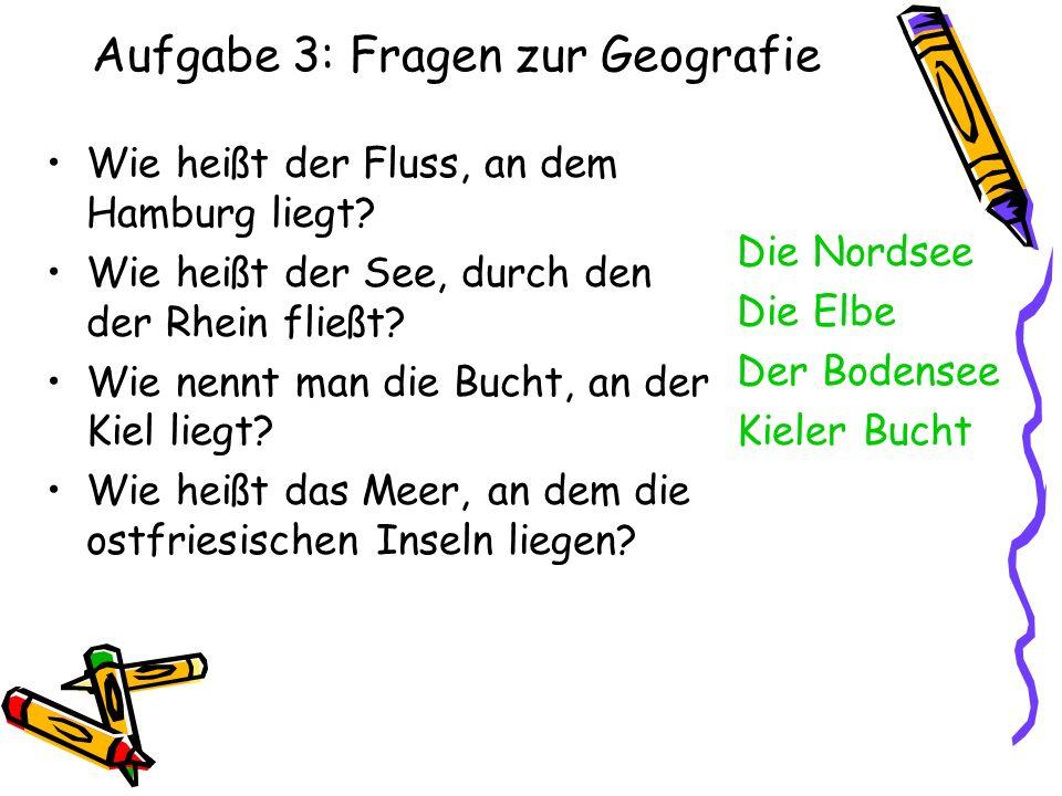 Aufgabe 3: Fragen zur Geografie Wie heißt der Fluss, an dem Hamburg liegt? Wie heißt der See, durch den der Rhein fließt? Wie nennt man die Bucht, an