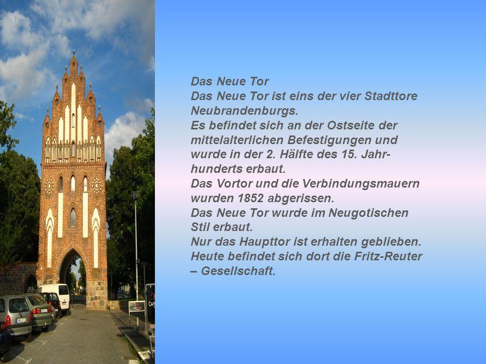 Das Neue Tor Das Neue Tor ist eins der vier Stadttore Neubrandenburgs. Es befindet sich an der Ostseite der mittelalterlichen Befestigungen und wurde