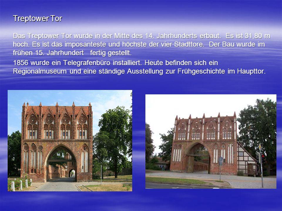 Treptower Tor Das Treptower Tor wurde in der Mitte des 14. Jahrhunderts erbaut. Es ist 31,80 m hoch. Es ist das imposanteste und höchste der vier Stad