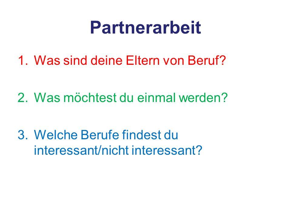 Partnerarbeit 1.Was sind deine Eltern von Beruf. 2.Was möchtest du einmal werden.