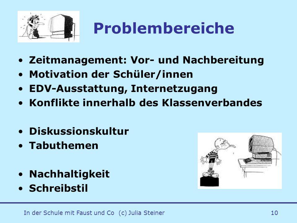 In der Schule mit Faust und Co (c) Julia Steiner10 Problembereiche Zeitmanagement: Vor- und Nachbereitung Motivation der Schüler/innen EDV-Ausstattung
