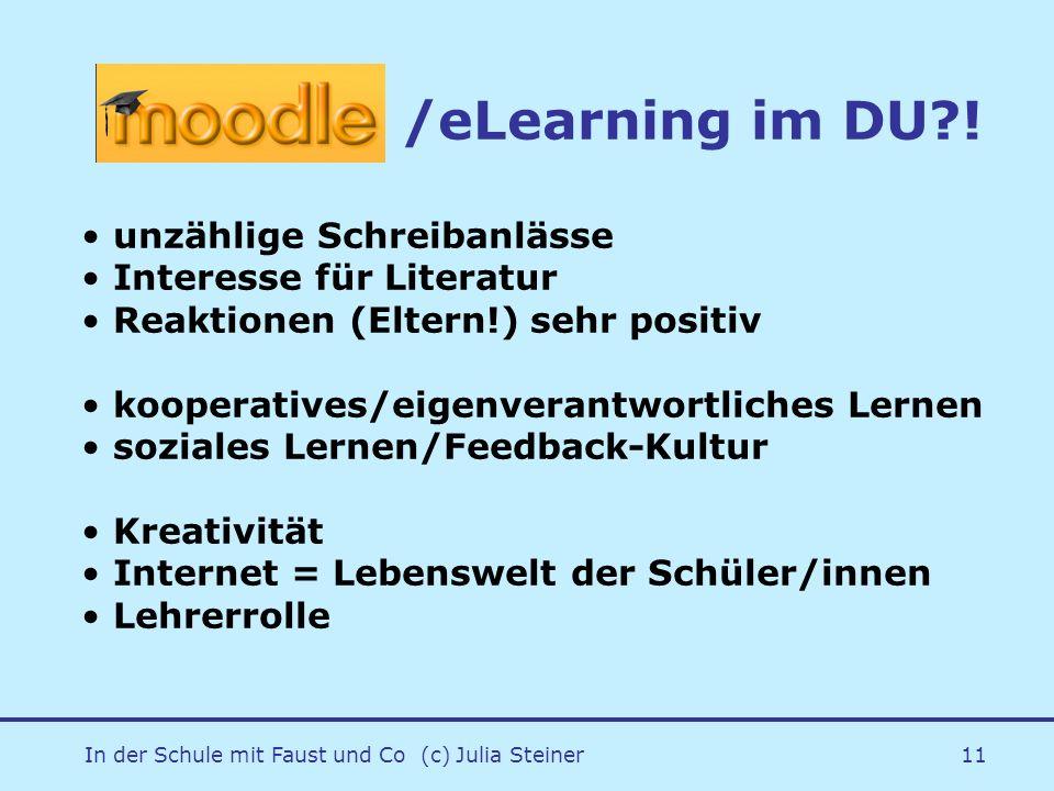 In der Schule mit Faust und Co (c) Julia Steiner11 /eLearning im DU?! unzählige Schreibanlässe Interesse für Literatur Reaktionen (Eltern!) sehr posit