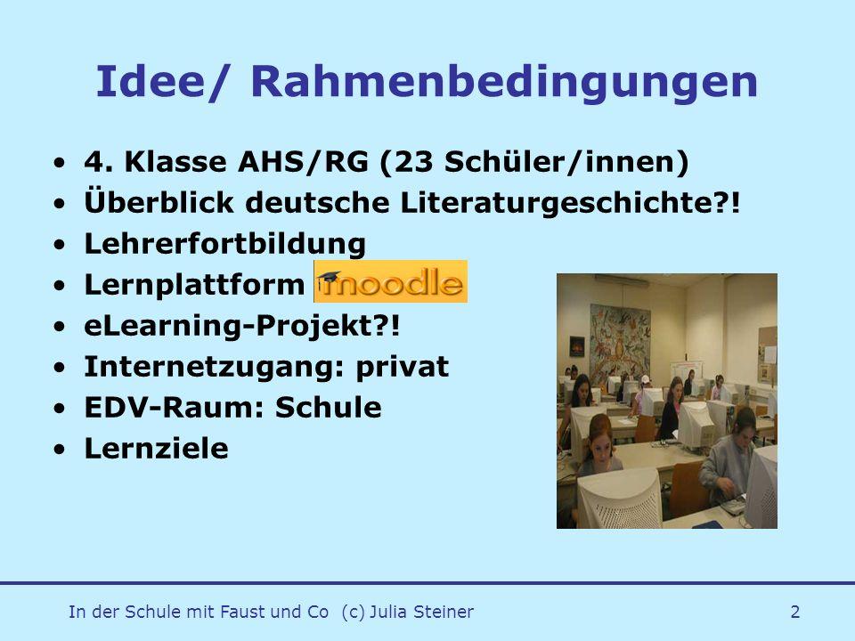 In der Schule mit Faust und Co (c) Julia Steiner2 Idee/ Rahmenbedingungen 4. Klasse AHS/RG (23 Schüler/innen) Überblick deutsche Literaturgeschichte?!