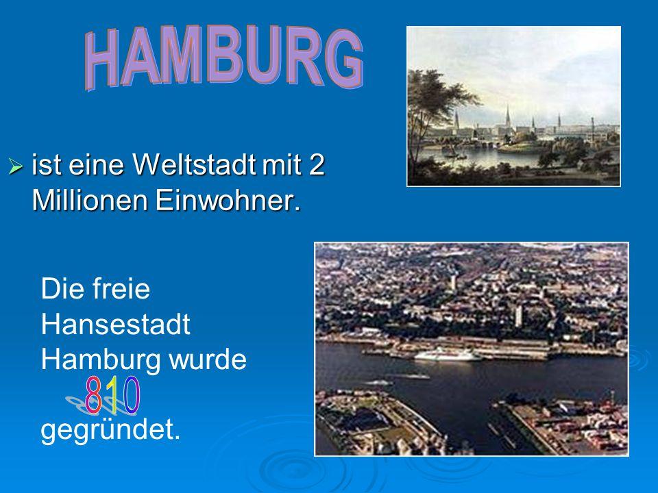 ist eine Weltstadt mit 2 Millionen Einwohner. Die freie Hansestadt Hamburg wurde gegründet.