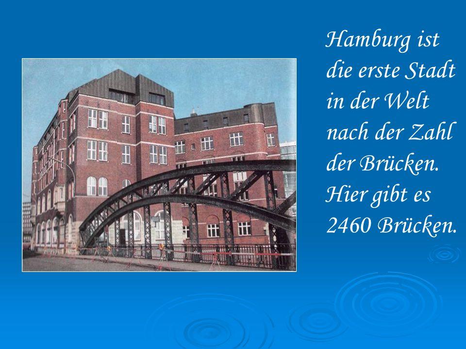 Hamburg ist die erste Stadt in der Welt nach der Zahl der Brücken. Hier gibt es 2460 Brüсken.