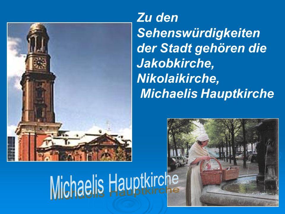 Zu den Sehenswürdigkeiten der Stadt gehören die Jakobkirche, Nikolaikirche, Michaelis Hauptkirche