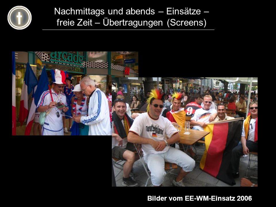 Nachmittags und abends – Einsätze – freie Zeit – Übertragungen (Screens) Bilder vom EE-WM-Einsatz 2006