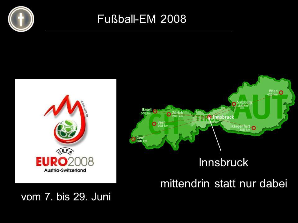 Innsbruck mittendrin statt nur dabei Fußball-EM 2008 vom 7. bis 29. Juni
