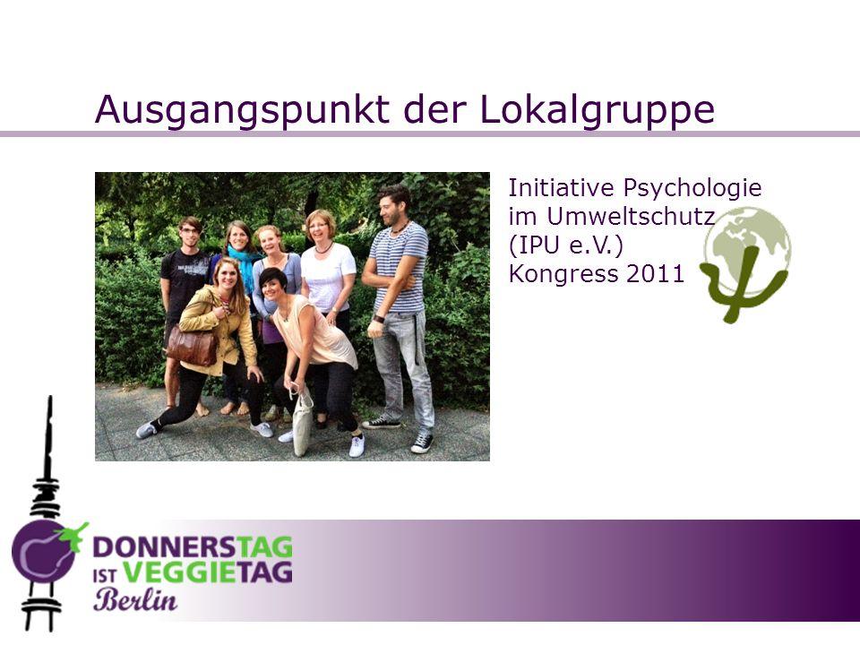 Ausgangspunkt der Lokalgruppe Initiative Psychologie im Umweltschutz (IPU e.V.) Kongress 2011