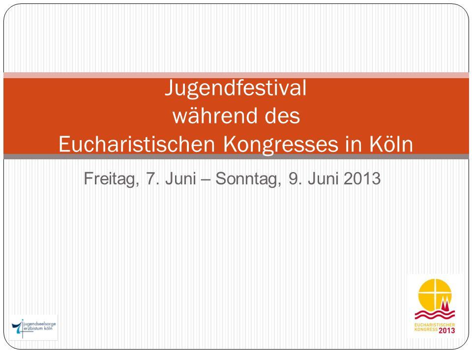 Freitag, 7. Juni – Sonntag, 9. Juni 2013 Jugendfestival während des Eucharistischen Kongresses in Köln