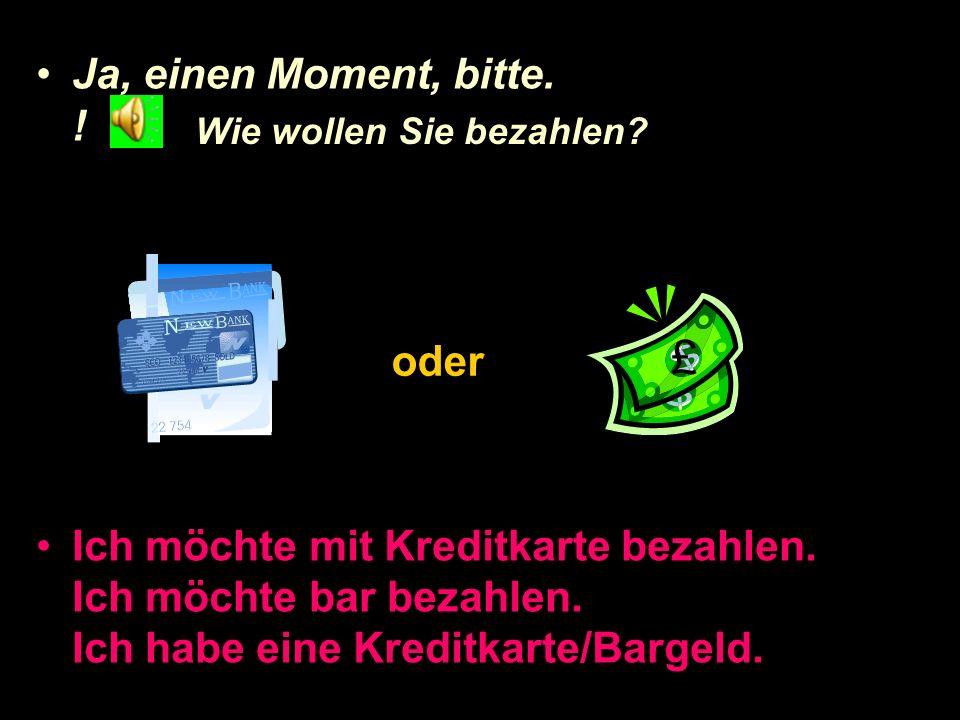 Frag nach Die Rechnung, bitte. Kann ich die Rechnung haben, bitte. Ich möchte bezahlen, bitte. Café Mozart 1 X Eis mit Sahne 2,- 1 X Kaffee 1,50 _____