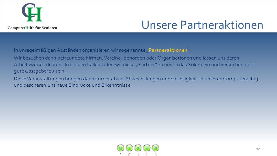 123 4 5 Unsere Partneraktionen In unregelmäßigen Abständen organisieren wir sogenannte Partneraktionen. Wir besuchen dann befreundete Firmen, Vereine,