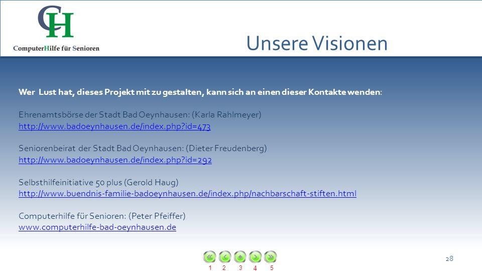 123 4 5 Unsere Visionen 28 Wer Lust hat, dieses Projekt mit zu gestalten, kann sich an einen dieser Kontakte wenden: Ehrenamtsbörse der Stadt Bad Oeyn