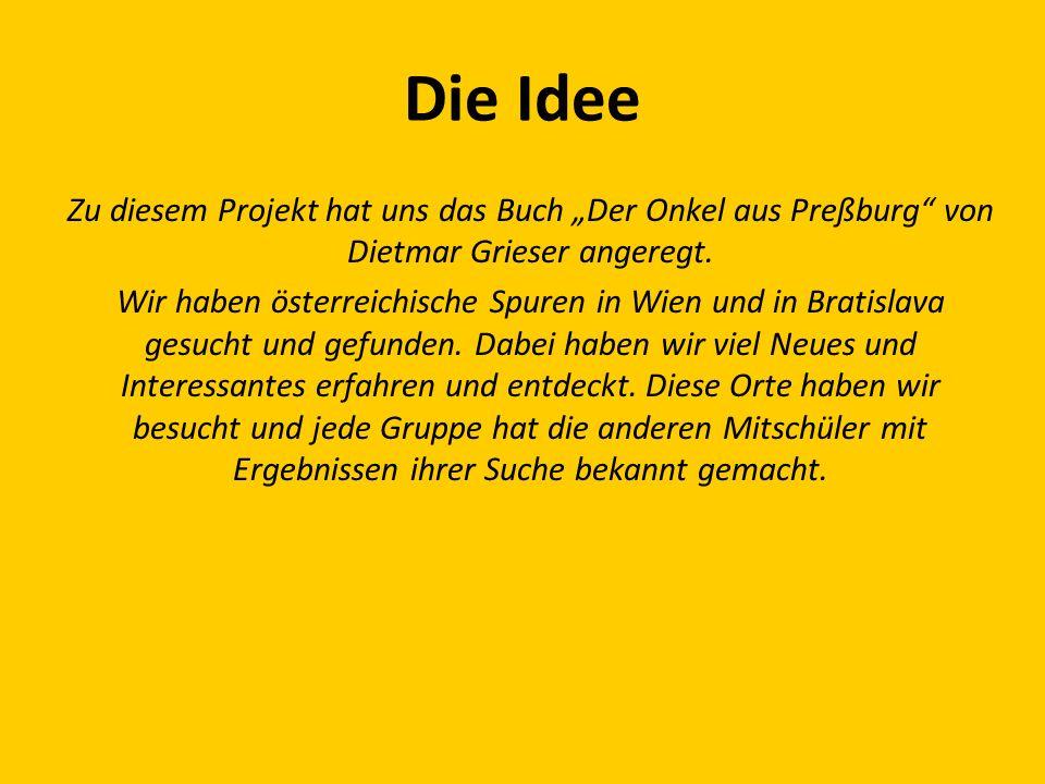 Die Idee Zu diesem Projekt hat uns das Buch Der Onkel aus Preßburg von Dietmar Grieser angeregt.