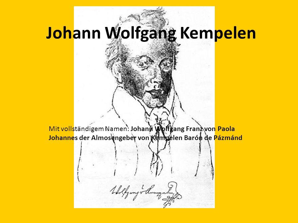 Johann Wolfgang Kempelen Mit vollständigem Namen: Johann Wolfgang Franz von Paola Johannes der Almosengeber von Kempelen Barón de Pázmánd