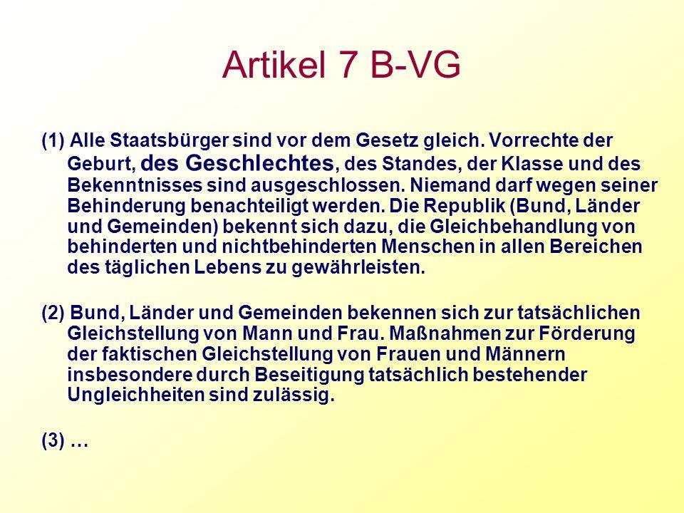 Artikel 7 B-VG (1) Alle Staatsbürger sind vor dem Gesetz gleich. Vorrechte der Geburt, des Geschlechtes, des Standes, der Klasse und des Bekenntnisses