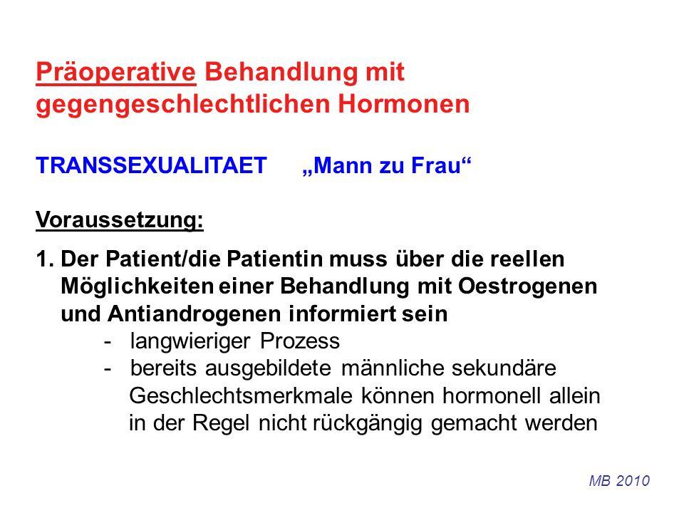 Präoperative Behandlung mit gegengeschlechtlichen Hormonen TRANSSEXUALITAET Mann zu Frau Voraussetzung: 1. Der Patient/die Patientin muss über die ree
