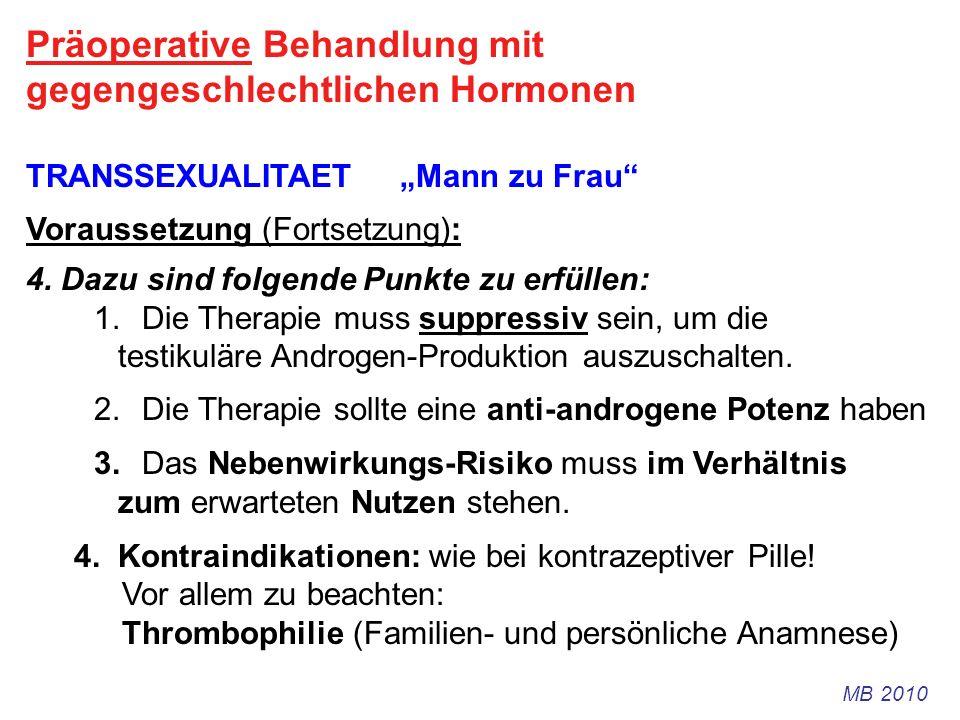 Präoperative Behandlung mit gegengeschlechtlichen Hormonen TRANSSEXUALITAET Mann zu Frau Voraussetzung (Fortsetzung): 4. Dazu sind folgende Punkte zu