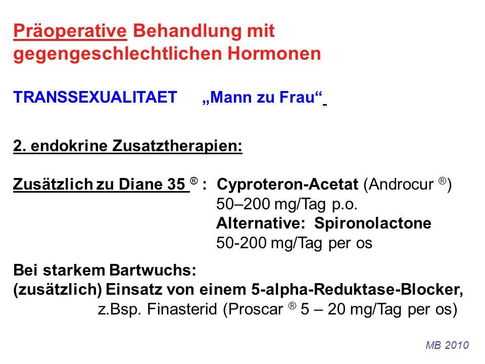 Präoperative Behandlung mit gegengeschlechtlichen Hormonen TRANSSEXUALITAET Mann zu Frau 2. endokrine Zusatztherapien: Zusätzlich zu Diane 35 ® : Cypr