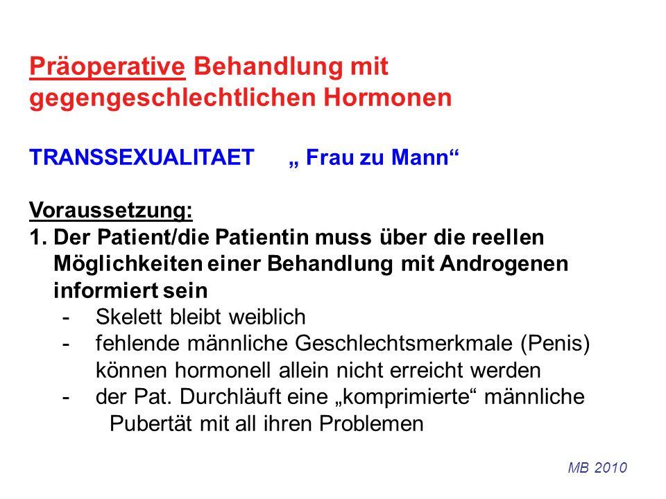 Präoperative Behandlung mit gegengeschlechtlichen Hormonen TRANSSEXUALITAET Frau zu Mann Voraussetzung: 1. Der Patient/die Patientin muss über die ree